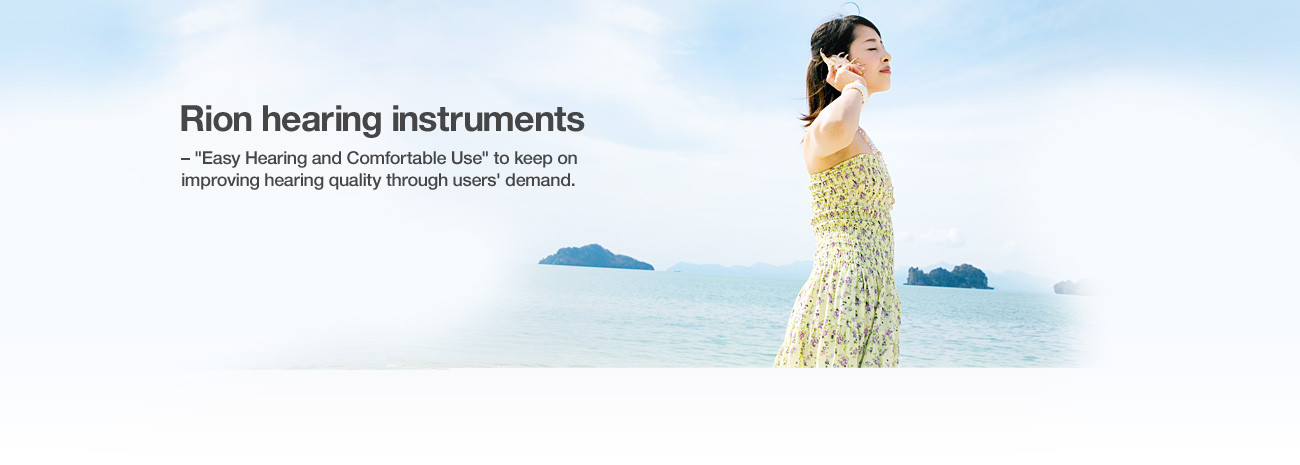 "Rion hearing instruments – ""Easy Hearing and Comfortable Use"" to keep on improving hearing quality through users' demand."