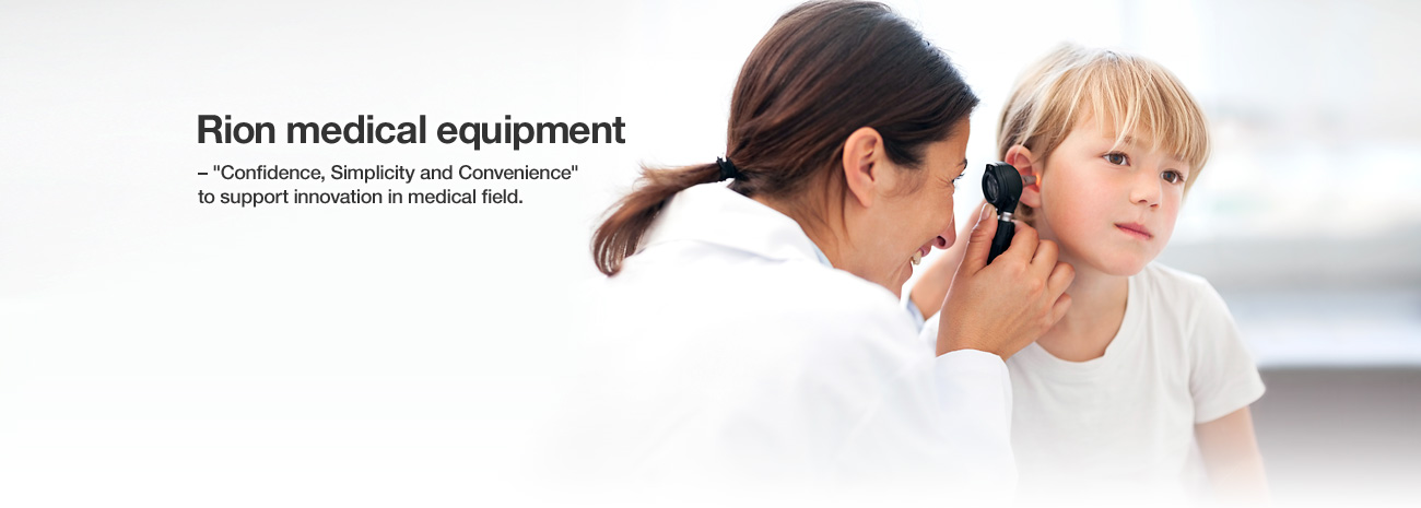 "Rion medical equipment – ""Confidence, Simplicity and Convenience"" to support innovation in medical field."
