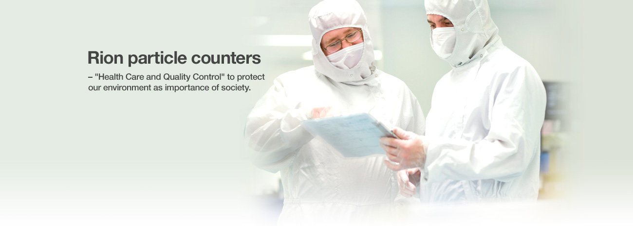 "Rion particle counters – ""Health Care and Quality Control"" to protect our environment as importance of society."